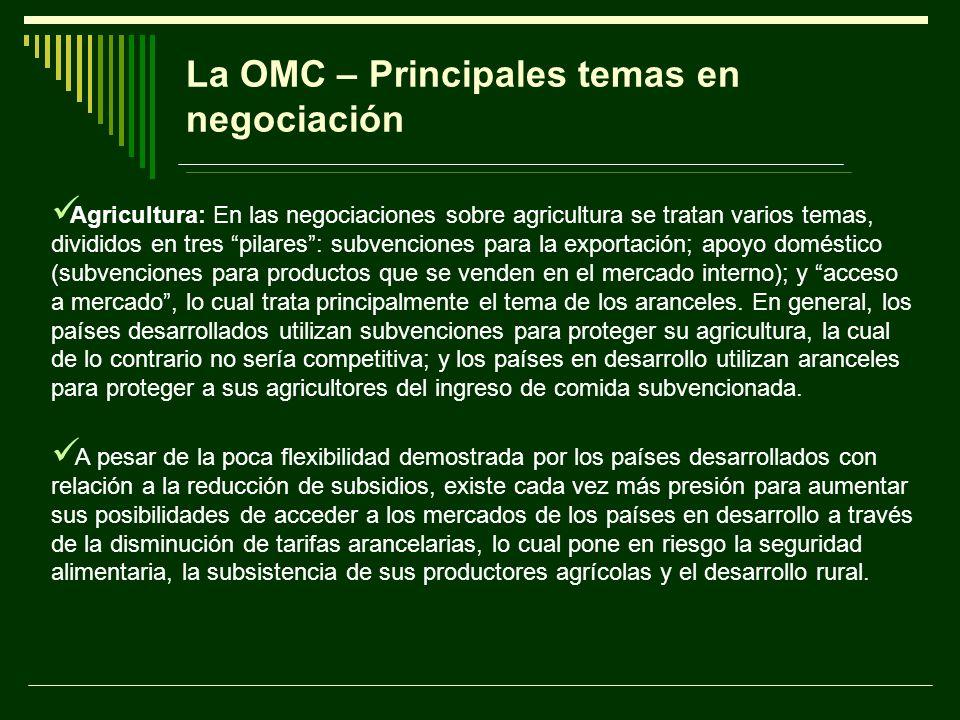 La OMC – Principales temas en negociación Agricultura: En las negociaciones sobre agricultura se tratan varios temas, divididos en tres pilares: subve