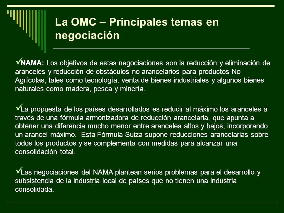 La OMC – Principales temas en negociación NAMA: Los objetivos de estas negociaciones son la reducción y eliminación de aranceles y reducción de obstác
