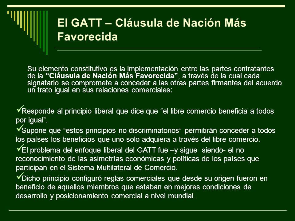 El GATT – Cláusula de Nación Más Favorecida Su elemento constitutivo es la implementación entre las partes contratantes de la Cláusula de Nación Más F