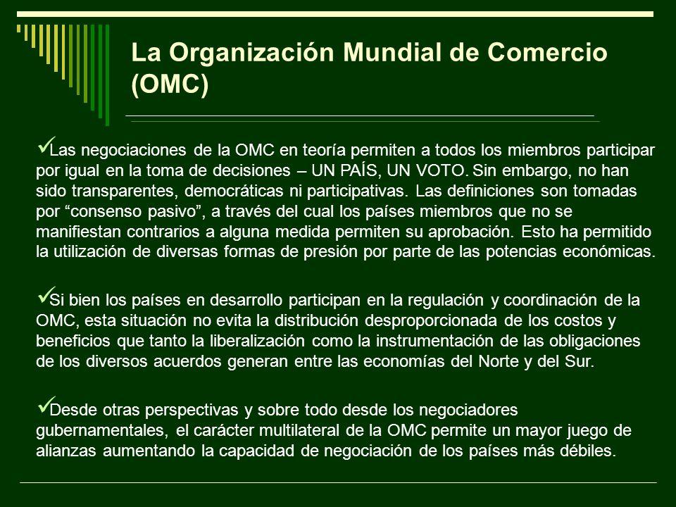 La Organización Mundial de Comercio (OMC) Las negociaciones de la OMC en teoría permiten a todos los miembros participar por igual en la toma de decis