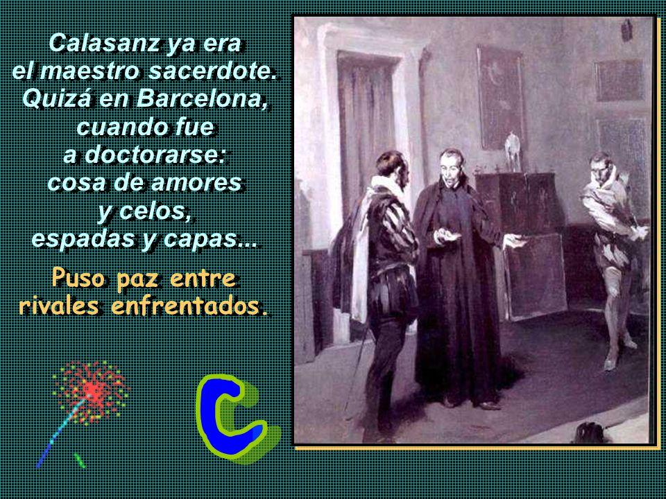 En la capilla del castillo de Sanahuja, Calasanz se ordenó sacerdote. Era el día de navidad de 1583. Ejerció su sacerdocio en Claverol, Ortaneda, Barb