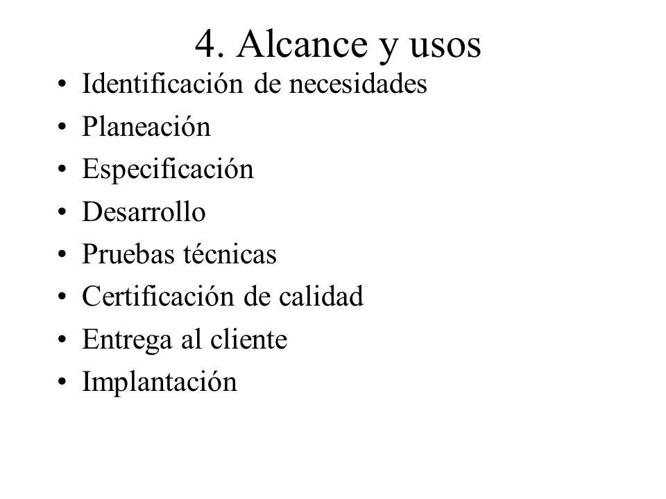 4. Alcance y usos Identificación de necesidades Planeación Especificación Desarrollo Pruebas técnicas Certificación de calidad Entrega al cliente Impl