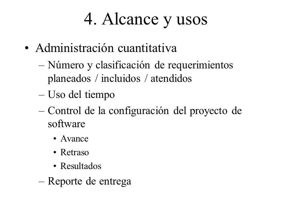 4. Alcance y usos Administración cuantitativa –Número y clasificación de requerimientos planeados / incluidos / atendidos –Uso del tiempo –Control de