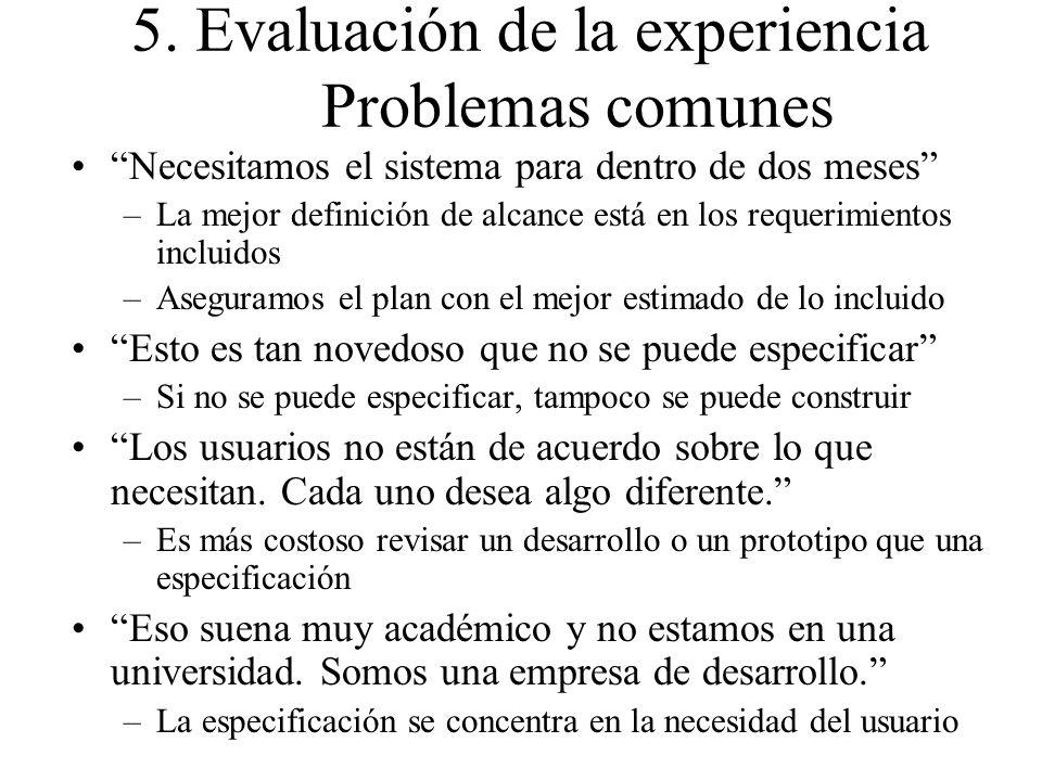 5. Evaluación de la experiencia Problemas comunes Necesitamos el sistema para dentro de dos meses –La mejor definición de alcance está en los requerim
