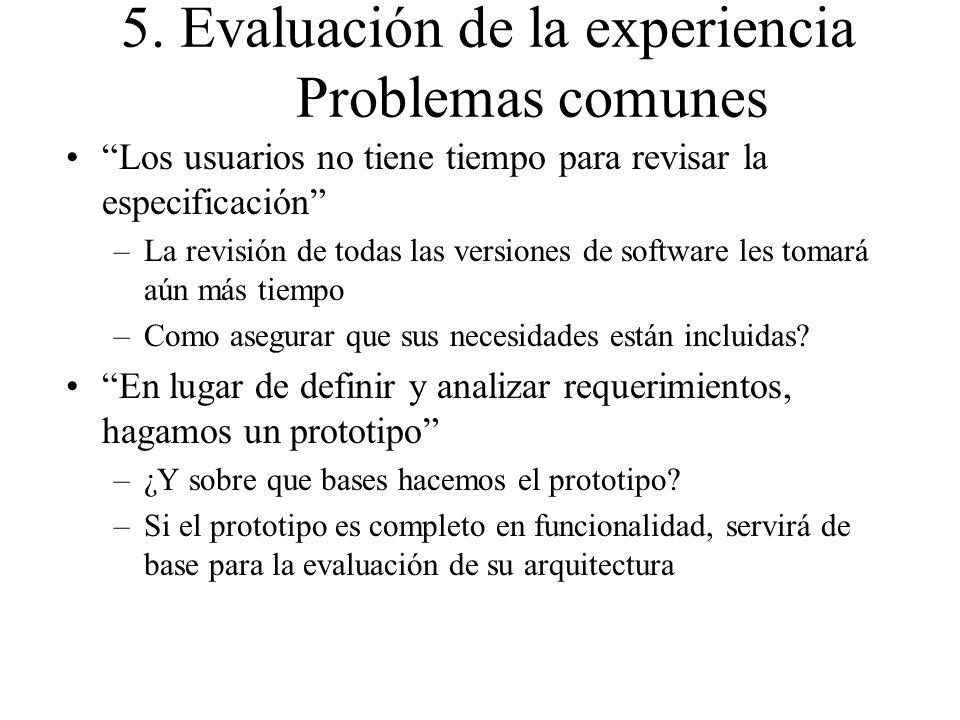 5. Evaluación de la experiencia Problemas comunes Los usuarios no tiene tiempo para revisar la especificación –La revisión de todas las versiones de s