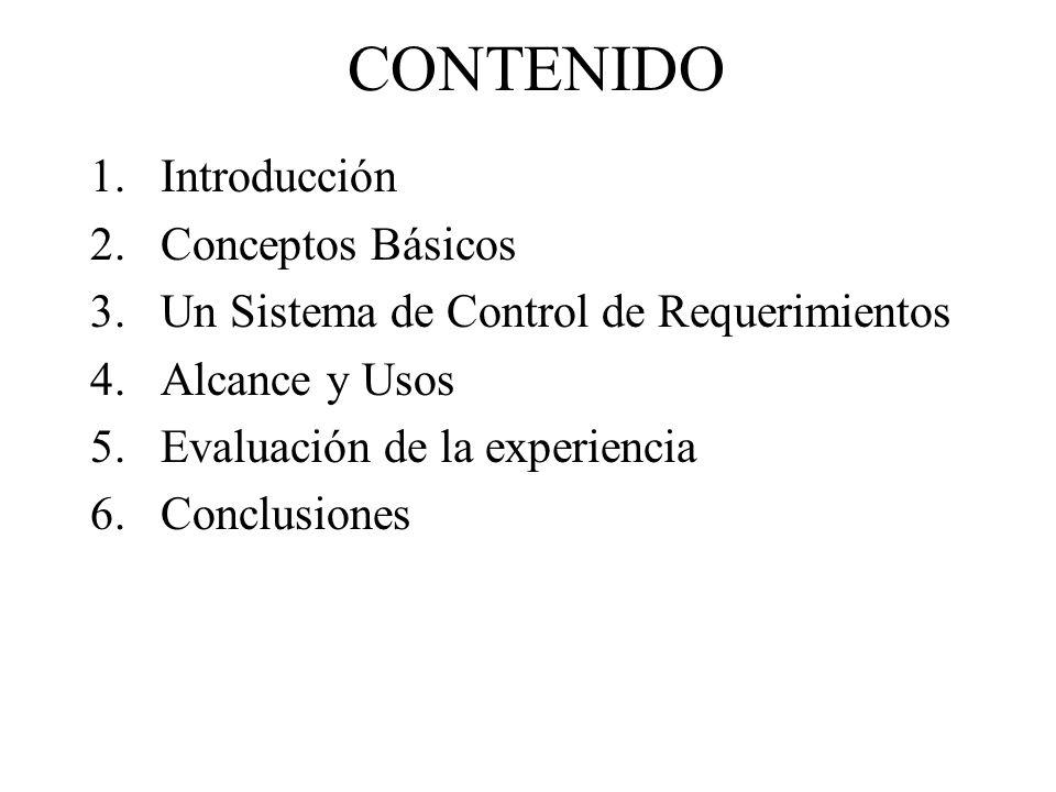 CONTENIDO 1.Introducción 2.Conceptos Básicos 3.Un Sistema de Control de Requerimientos 4.Alcance y Usos 5.Evaluación de la experiencia 6.Conclusiones