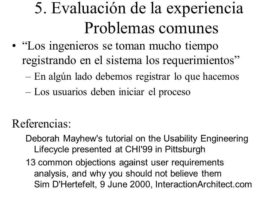 5. Evaluación de la experiencia Problemas comunes Los ingenieros se toman mucho tiempo registrando en el sistema los requerimientos –En algún lado deb