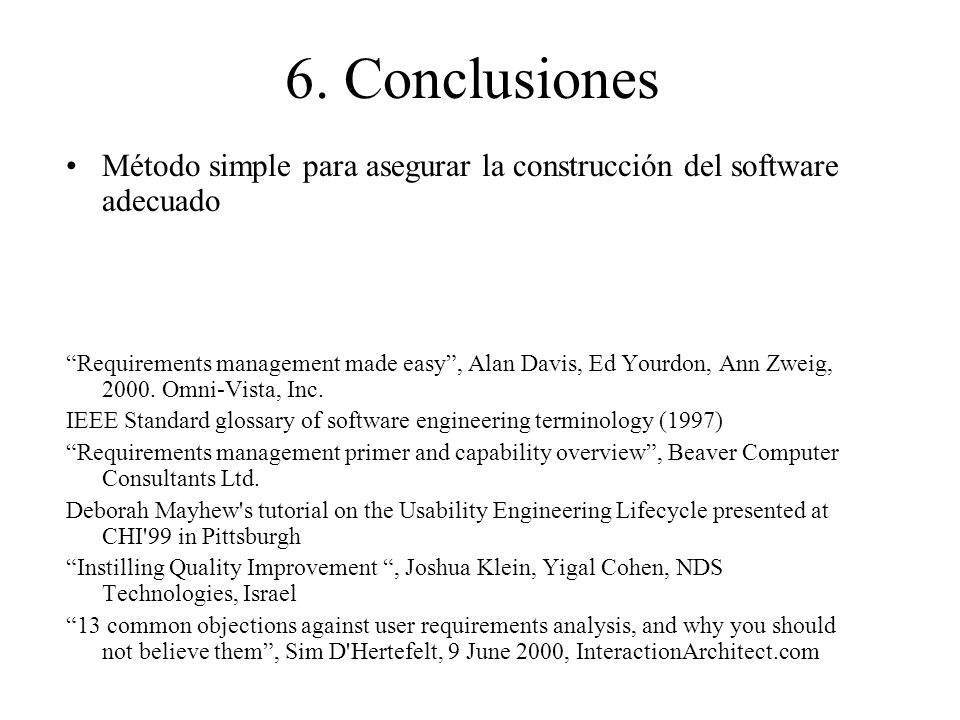 6. Conclusiones Método simple para asegurar la construcción del software adecuado Requirements management made easy, Alan Davis, Ed Yourdon, Ann Zweig