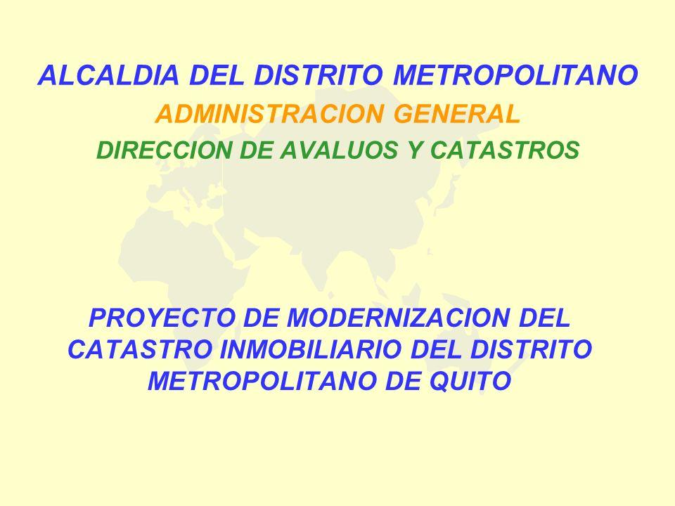 PROYECTO DE MODERNIZACION DEL CATASTRO INMOBILIARIO DEL DISTRITO METROPOLITANO DE QUITO ALCALDIA DEL DISTRITO METROPOLITANO ADMINISTRACION GENERAL DIR