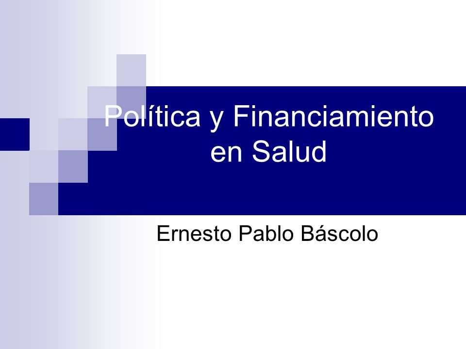 Política y Financiamiento en Salud Ernesto Pablo Báscolo