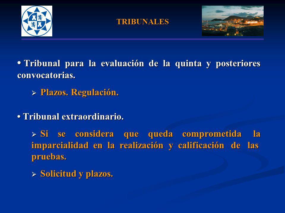 TRIBUNALES Tribunal para la evaluación de la quinta y posteriores Tribunal para la evaluación de la quinta y posterioresconvocatorias. Plazos. Regulac