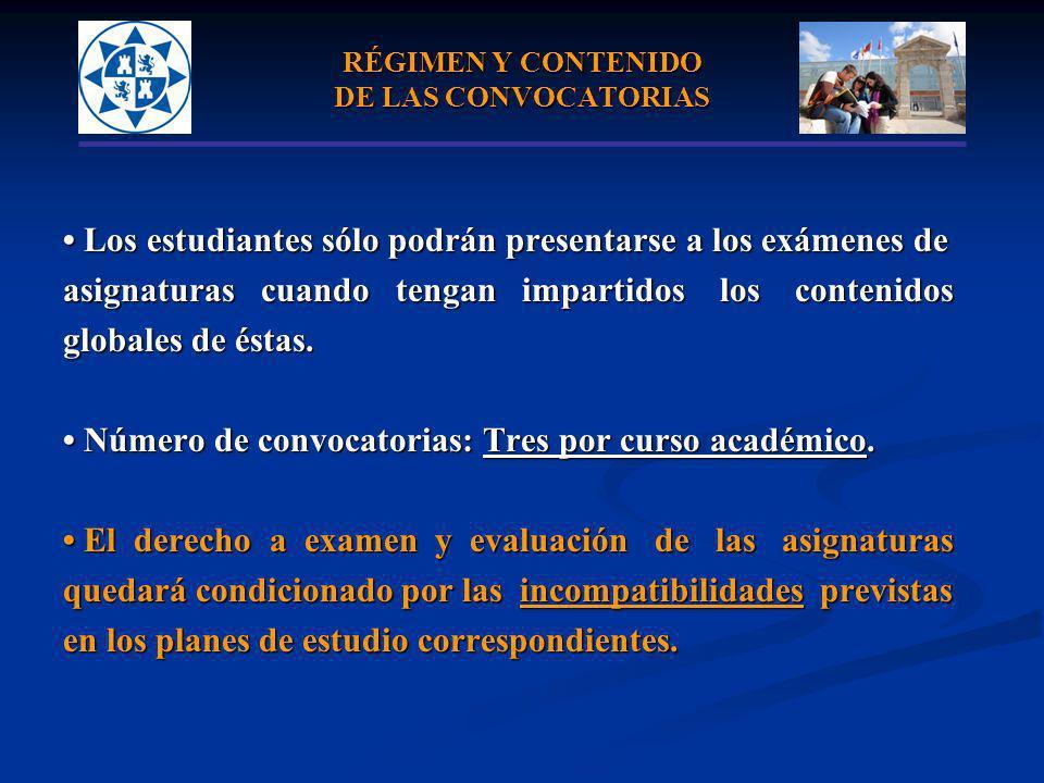 RÉGIMEN Y CONTENIDO DE LAS CONVOCATORIAS Los estudiantes sólo podrán presentarse a los exámenes de Los estudiantes sólo podrán presentarse a los exáme