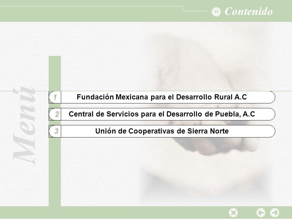 Menú Fundación Mexicana para el Desarrollo Rural A.C 1 Central de Servicios para el Desarrollo de Puebla, A.C Contenido Menú Unión de Cooperativas de