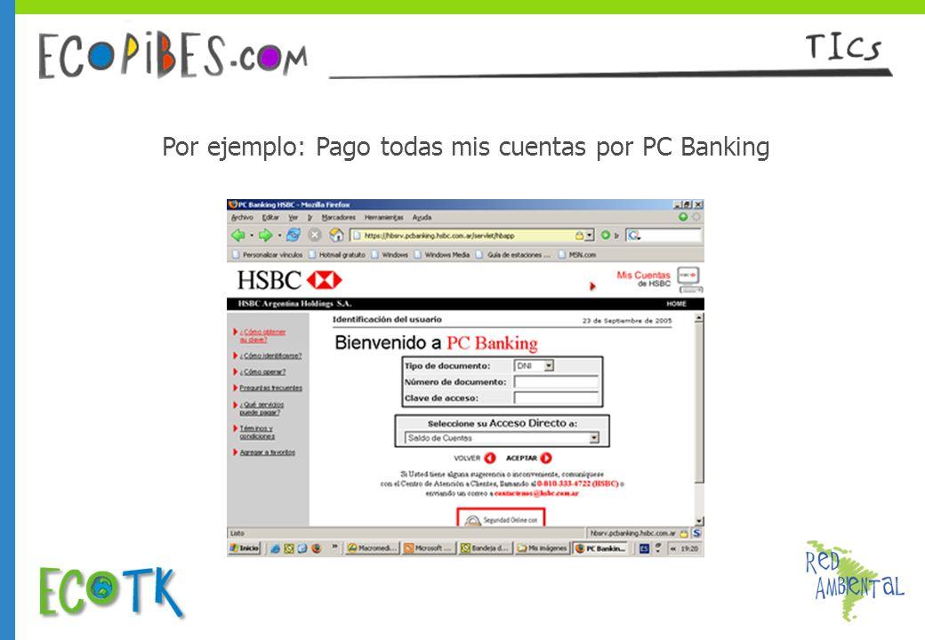 Por ejemplo: Pago todas mis cuentas por PC Banking