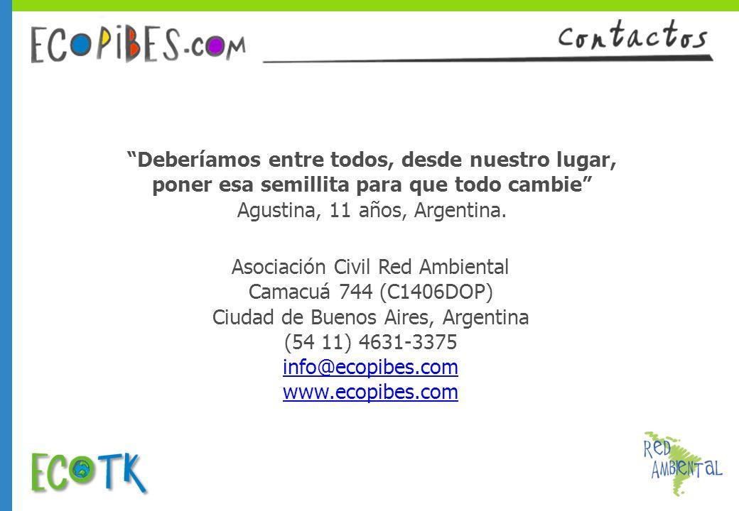 Asociación Civil Red Ambiental Camacuá 744 (C1406DOP) Ciudad de Buenos Aires, Argentina (54 11) 4631-3375 info@ecopibes.com www.ecopibes.com Deberíamo