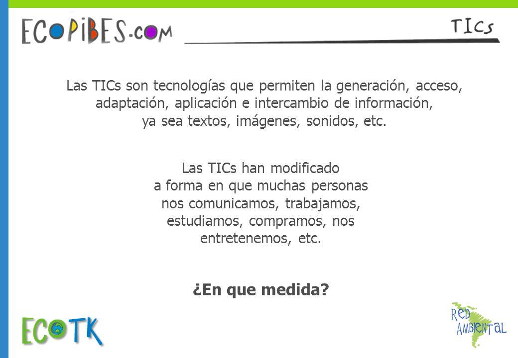 Las TICs son tecnologías que permiten la generación, acceso, adaptación, aplicación e intercambio de información, ya sea textos, imágenes, sonidos, et