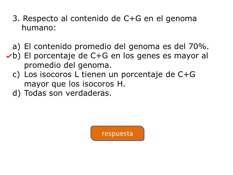 3.Respecto al contenido de C+G en el genoma humano: a)El contenido promedio del genoma es del 70%.
