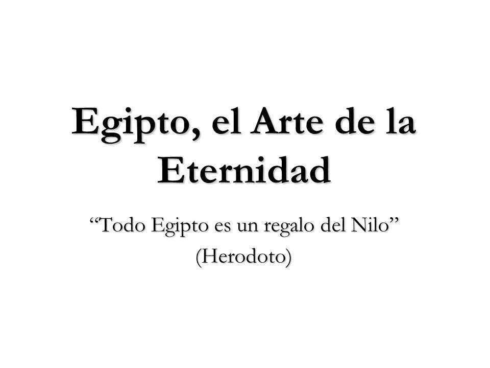 Todo Egipto es un regalo del Nilo (Herodoto) Egipto, el Arte de la Eternidad