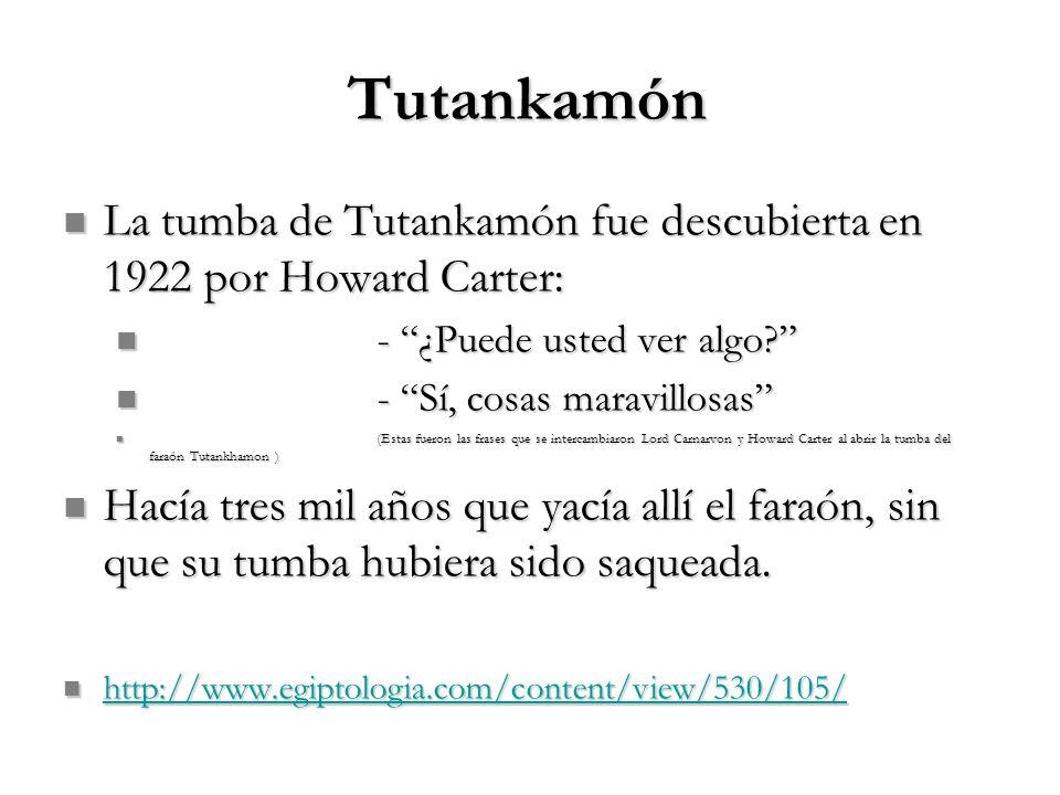 Tutankamón La tumba de Tutankamón fue descubierta en 1922 por Howard Carter: La tumba de Tutankamón fue descubierta en 1922 por Howard Carter: - ¿Pued