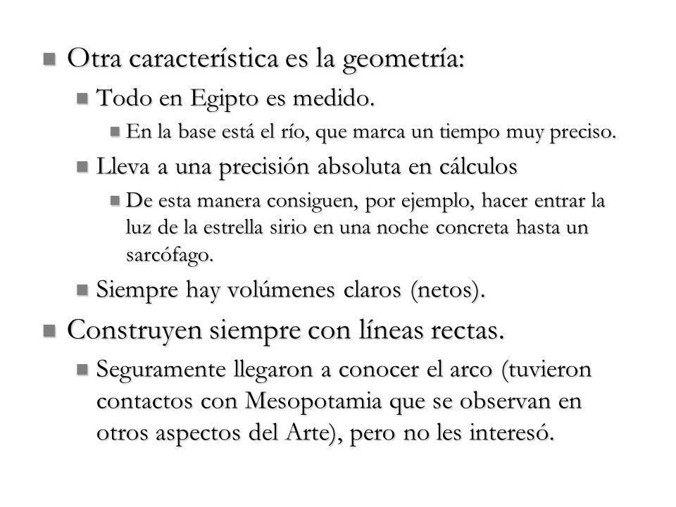 Otra característica es la geometría: Otra característica es la geometría: Todo en Egipto es medido. Todo en Egipto es medido. En la base está el río,