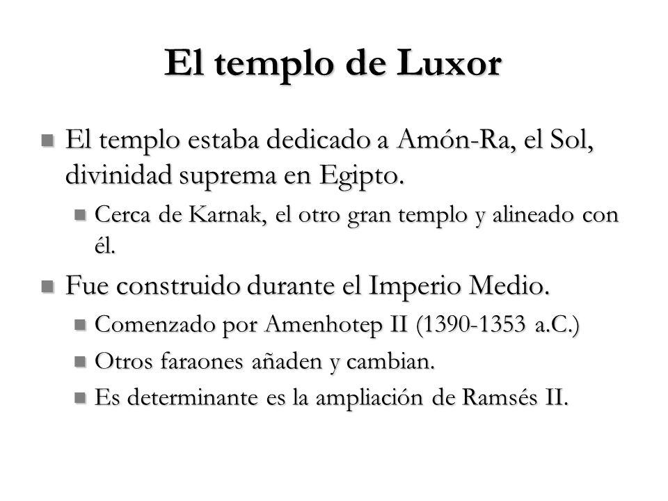 El templo de Luxor El templo estaba dedicado a Amón-Ra, el Sol, divinidad suprema en Egipto. El templo estaba dedicado a Amón-Ra, el Sol, divinidad su