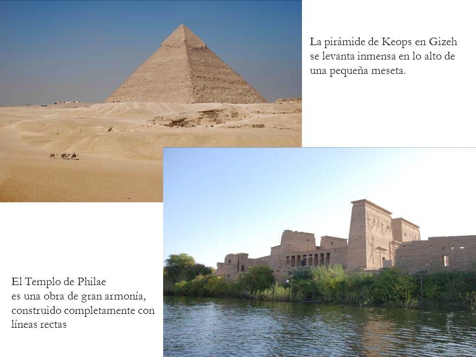 La pirámide de Keops en Gizeh se levanta inmensa en lo alto de una pequeña meseta. El Templo de Philae es una obra de gran armonía, construido complet