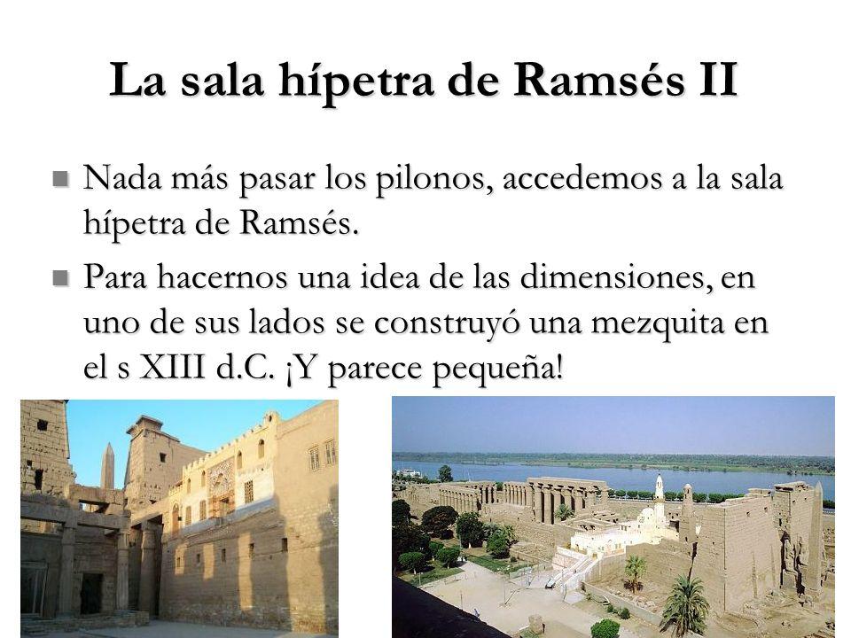 La sala hípetra de Ramsés II Nada más pasar los pilonos, accedemos a la sala hípetra de Ramsés. Nada más pasar los pilonos, accedemos a la sala hípetr