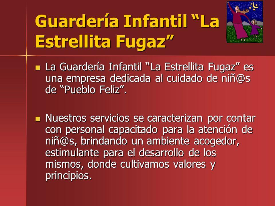 Guardería Infantil La Estrellita Fugaz La Guardería Infantil La Estrellita Fugaz es una empresa dedicada al cuidado de niñ@s de Pueblo Feliz.