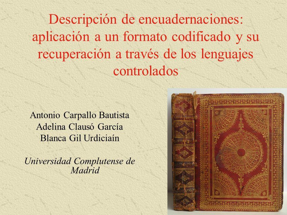 Descripción de encuadernaciones: aplicación a un formato codificado y su recuperación a través de los lenguajes controlados Antonio Carpallo Bautista