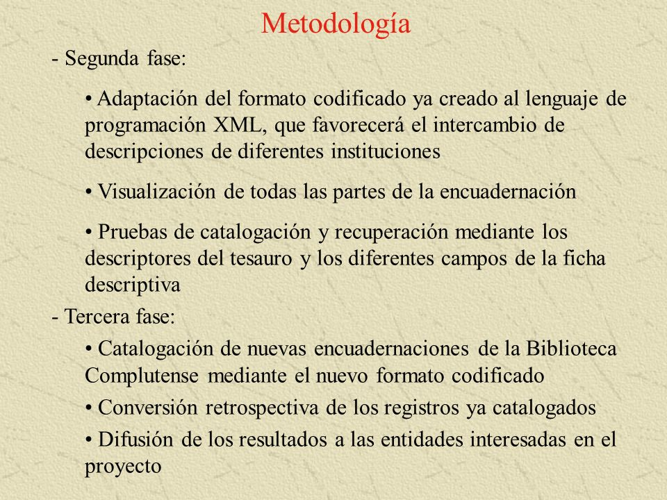 Metodología - Segunda fase: Adaptación del formato codificado ya creado al lenguaje de programación XML, que favorecerá el intercambio de descripcione