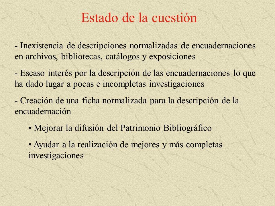 Estado de la cuestión - Inexistencia de descripciones normalizadas de encuadernaciones en archivos, bibliotecas, catálogos y exposiciones - Escaso int