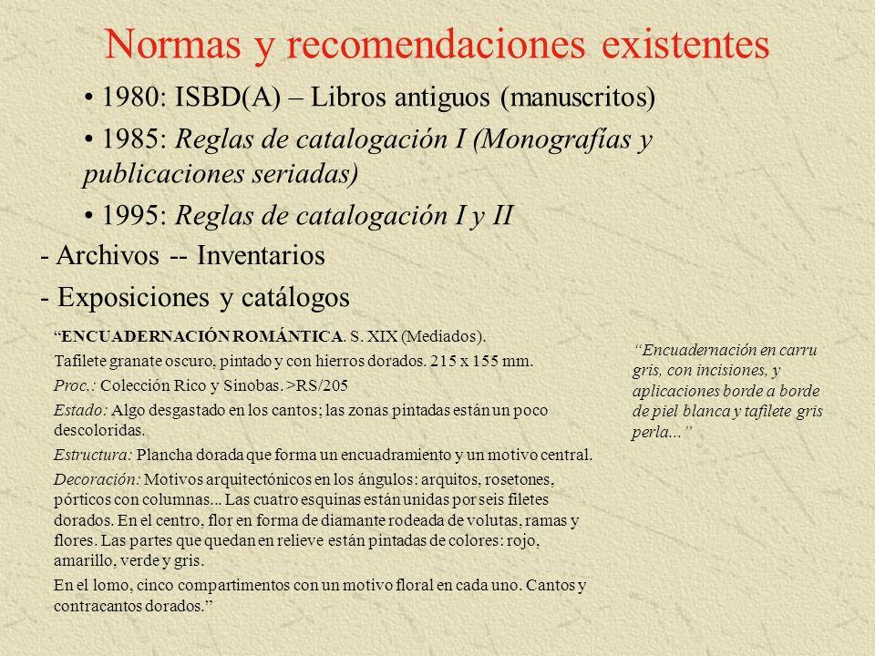 Normas y recomendaciones existentes 1980: ISBD(A) – Libros antiguos (manuscritos) 1985: Reglas de catalogación I (Monografías y publicaciones seriadas