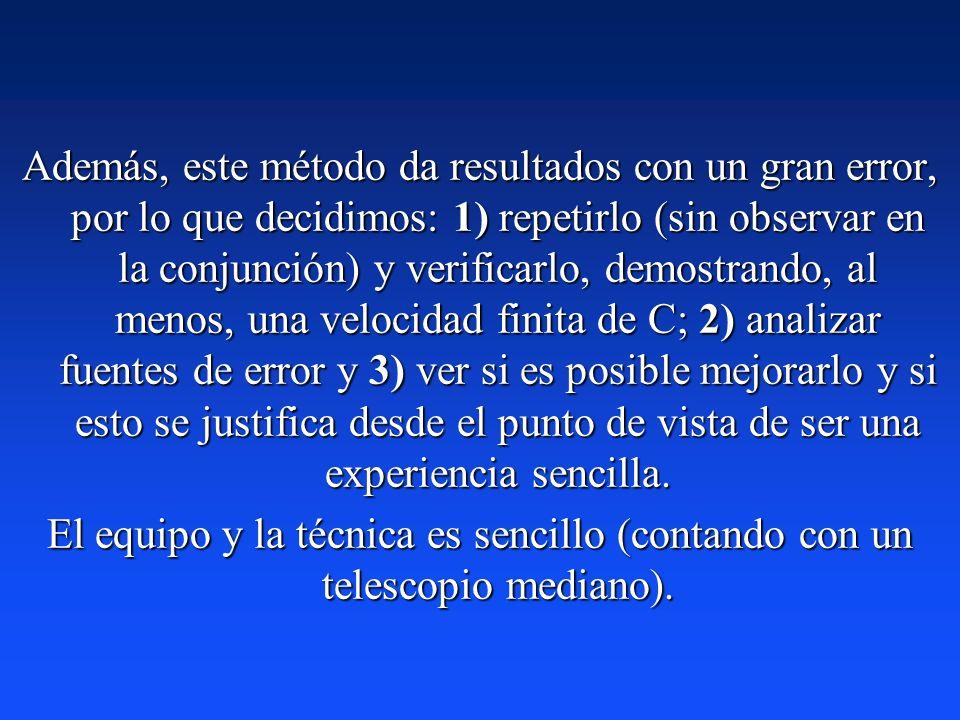 Además, este método da resultados con un gran error, por lo que decidimos: 1) repetirlo (sin observar en la conjunción) y verificarlo, demostrando, al