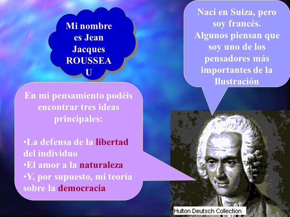 Mi nombre es Jean Jacques ROUSSEA U Nací en Suiza, pero soy francés.