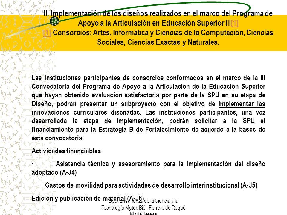 Dpto Enseñanza de la Ciencia y la Tecnología Mgter. Biól. Ferrero de Roqué María Teresa II. Implementación de los diseños realizados en el marco del P