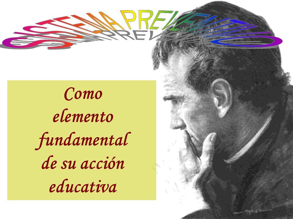 Como elemento fundamental de su acción educativa