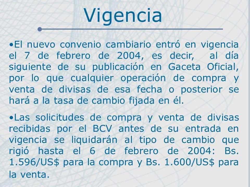Vigencia El nuevo convenio cambiario entró en vigencia el 7 de febrero de 2004, es decir, al día siguiente de su publicación en Gaceta Oficial, por lo que cualquier operación de compra y venta de divisas de esa fecha o posterior se hará a la tasa de cambio fijada en él.