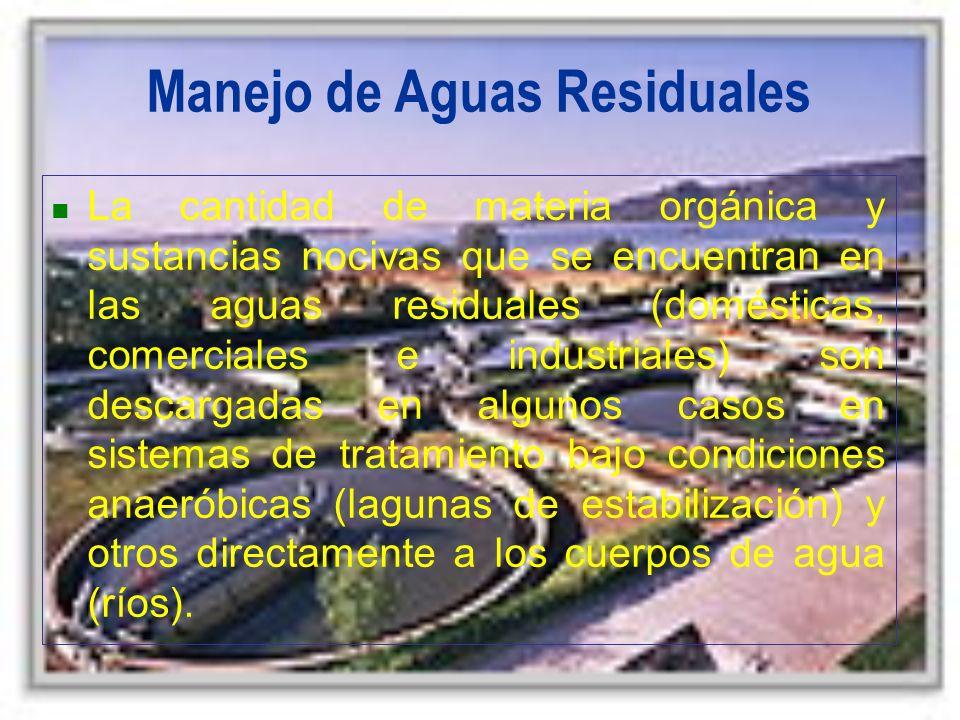Manejo de Aguas Residuales La cantidad de materia orgánica y sustancias nocivas que se encuentran en las aguas residuales (domésticas, comerciales e i
