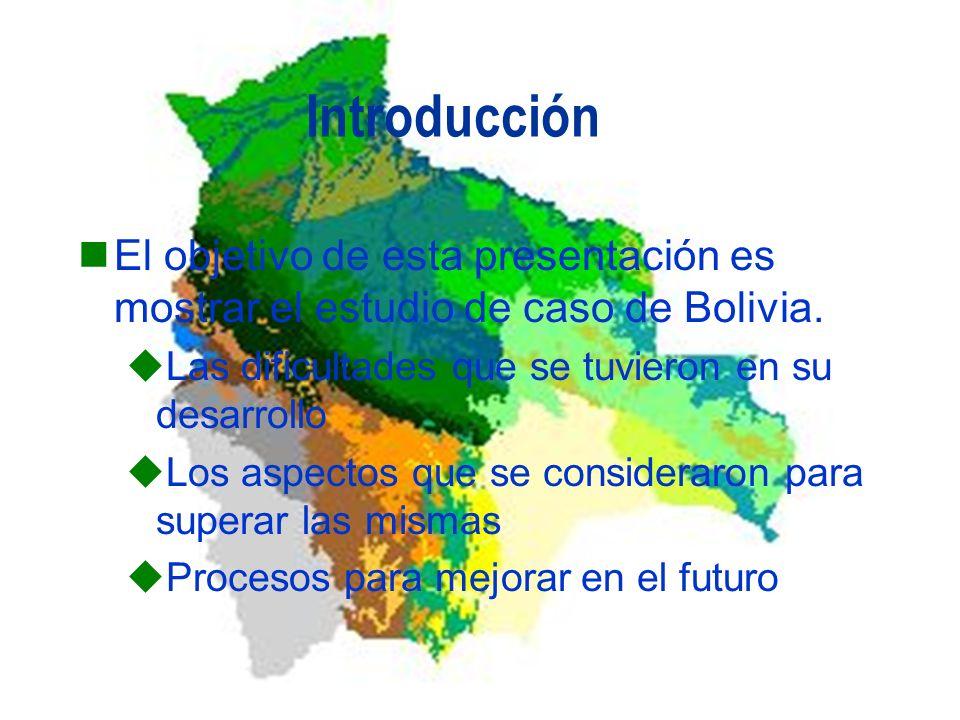 El objetivo de esta presentación es mostrar el estudio de caso de Bolivia. Las dificultades que se tuvieron en su desarrollo Los aspectos que se consi