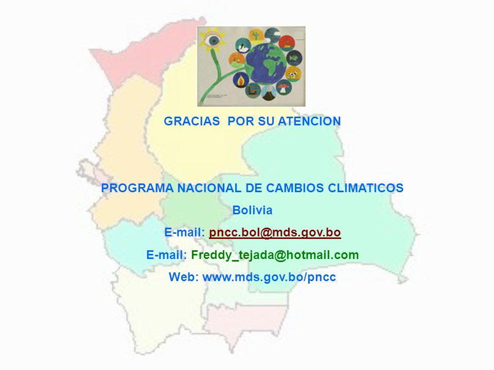 GRACIAS POR SU ATENCION PROGRAMA NACIONAL DE CAMBIOS CLIMATICOS Bolivia E-mail: pncc.bol@mds.gov.bopncc.bol@mds.gov.bo E-mail: Freddy_tejada@hotmail.c