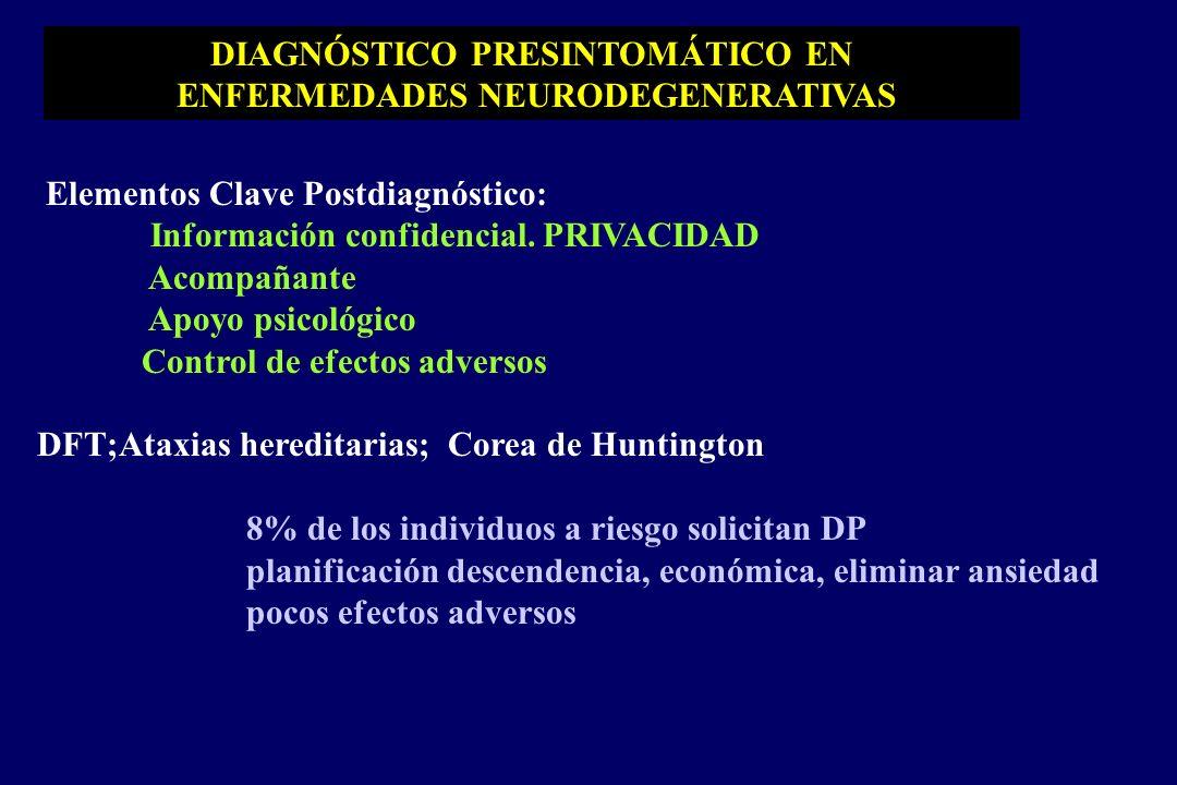 DIAGNÓSTICO PRESINTOMÁTICO EN ENFERMEDADES NEURODEGENERATIVAS Elementos Clave Postdiagnóstico: Información confidencial.