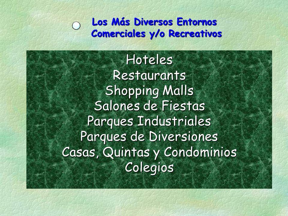 Los Más Diversos Entornos Comerciales y/o Recreativos Comerciales y/o Recreativos Hoteles Restaurants Shopping Malls Salones de Fiestas Parques Industriales Parques de Diversiones Casas, Quintas y Condominios Colegios