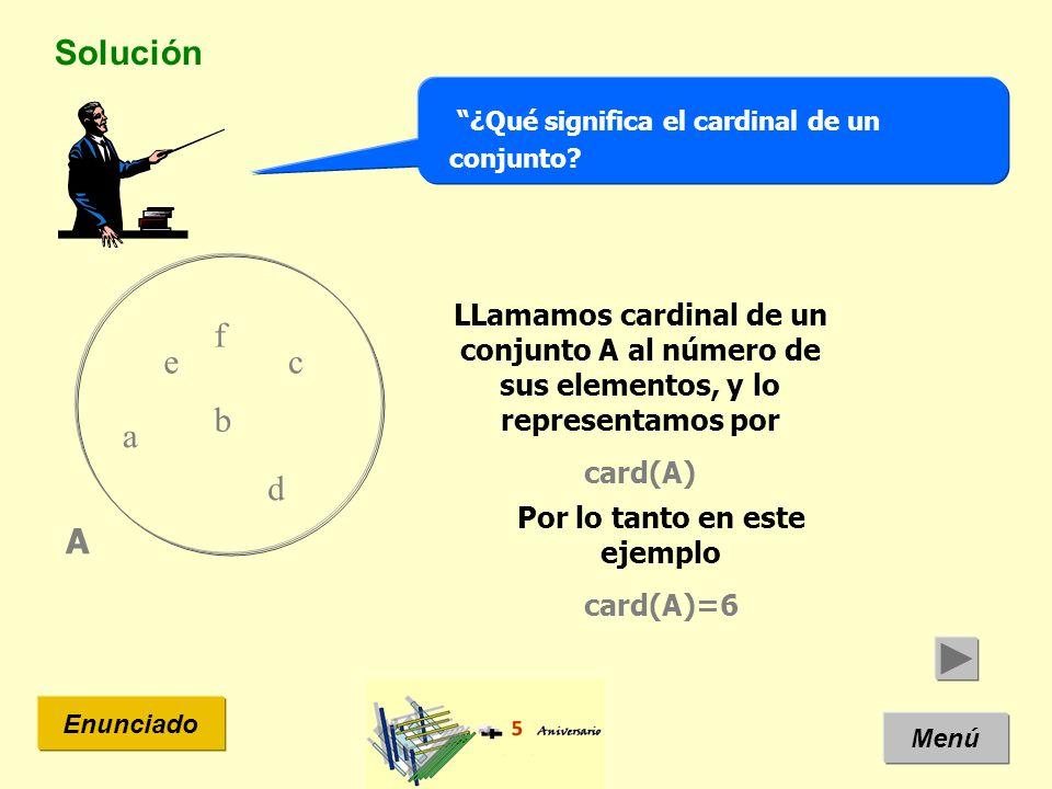 Solución Menú Enunciado ¿Qué significa el cardinal de un conjunto.