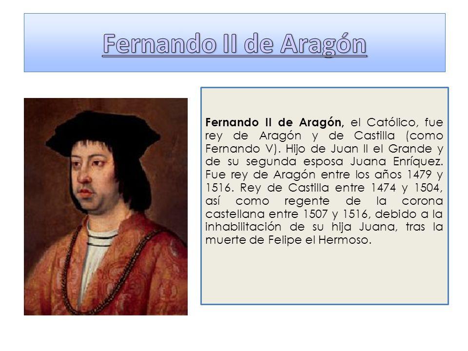 Fernando II de Aragón, el Católico, fue rey de Aragón y de Castilla (como Fernando V). Hijo de Juan II el Grande y de su segunda esposa Juana Enríquez