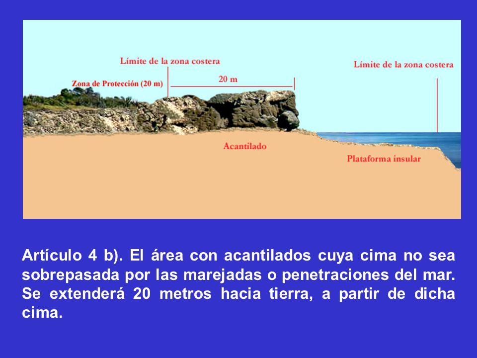 Artículo 4 b). El área con acantilados cuya cima no sea sobrepasada por las marejadas o penetraciones del mar. Se extenderá 20 metros hacia tierra, a