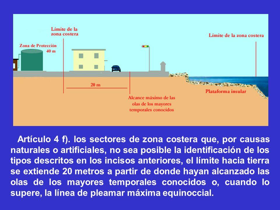 Artículo 4 f). los sectores de zona costera que, por causas naturales o artificiales, no sea posible la identificación de los tipos descritos en los i