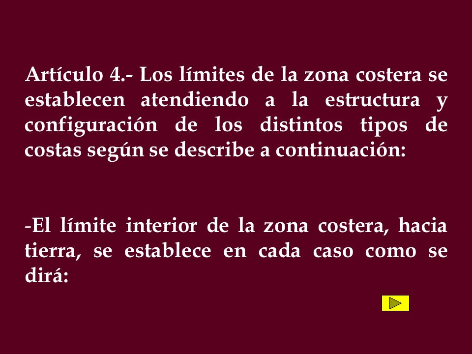 Artículo 4.- Los límites de la zona costera se establecen atendiendo a la estructura y configuración de los distintos tipos de costas según se describ
