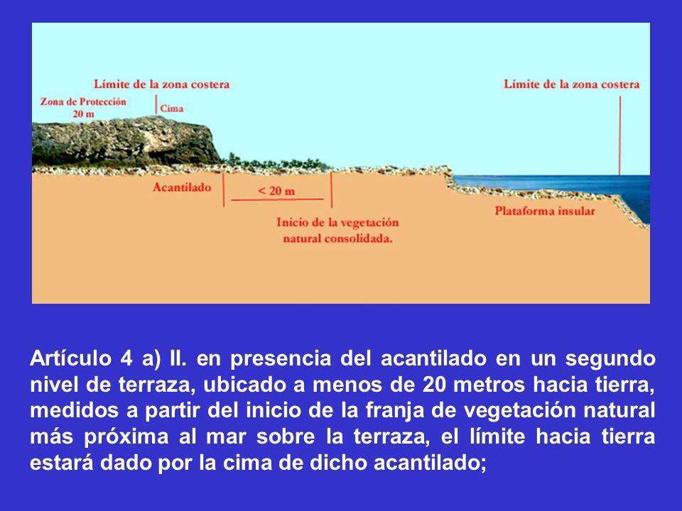 Artículo 4 a) II. en presencia del acantilado en un segundo nivel de terraza, ubicado a menos de 20 metros hacia tierra, medidos a partir del inicio d