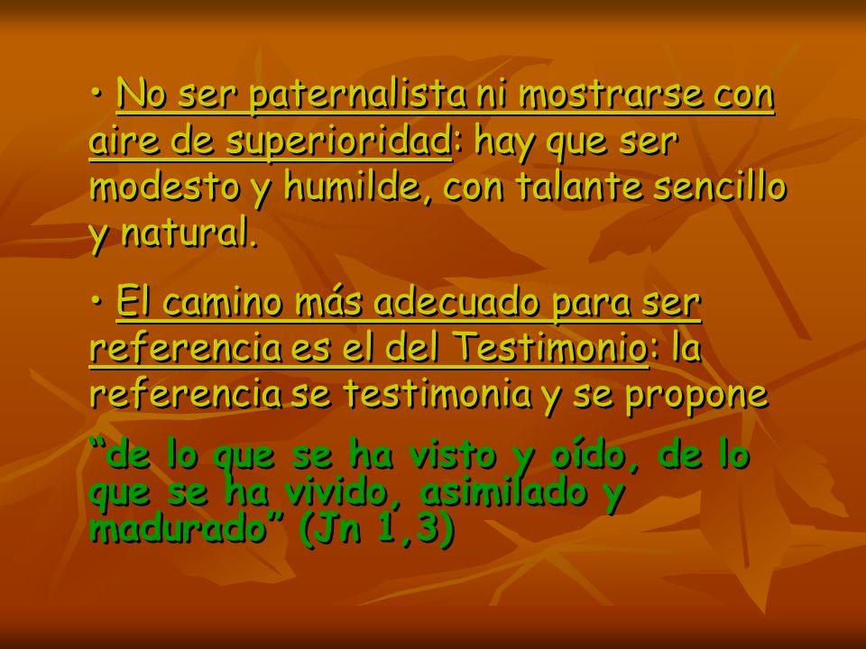 No ser paternalista ni mostrarse con aire de superioridad: hay que ser modesto y humilde, con talante sencillo y natural.