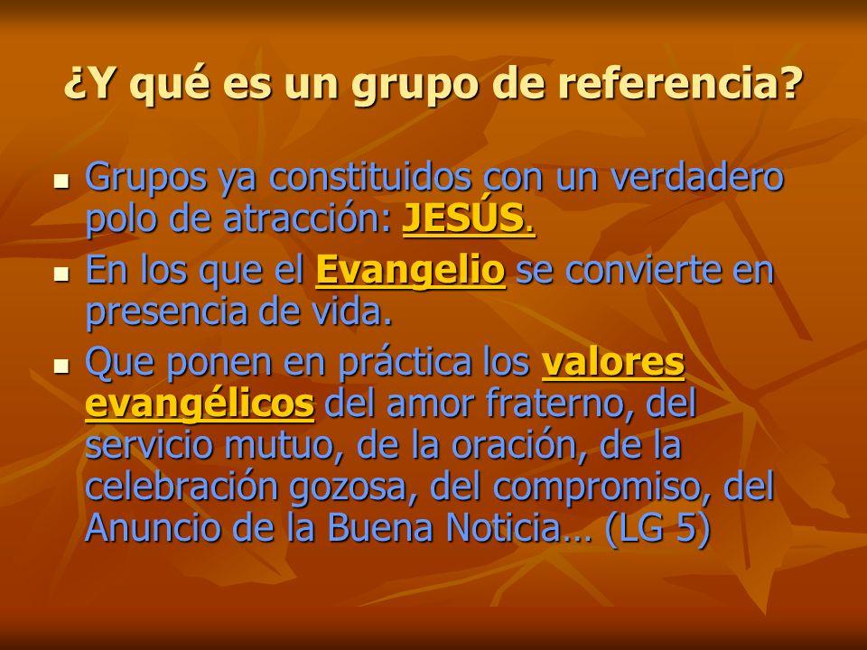 ¿Y qué es un grupo de referencia. Grupos ya constituidos con un verdadero polo de atracción: JESÚS.